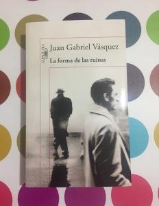 Libro La forma de las ruinas de Juan Gabriel Vásquez
