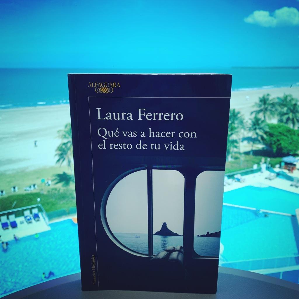 Libro Qué vas a hacer con el resto de tu vida de Laura Ferrero